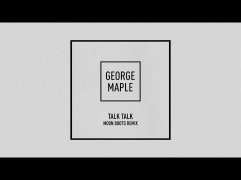 George Maple - Talk Talk - Moon Boots Remix