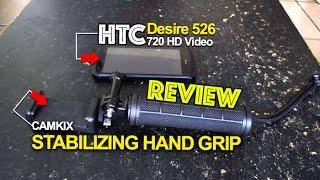CAMKIX STABILIZING HAND GRIP & HTC DESIRE 526 REVIEW!