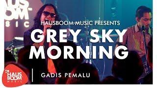 GREY SKY MORNING | Gadis Pemalu Live on Hausboom Music