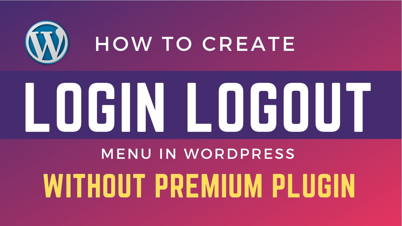 Create Login logout menu in WordPress and WooCommerce - No Premium Plugin Required