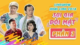 liveshow hoai linh 2018 sui gia doi mat phan 2 - nsut hoai linh ft ngoc giau tran thanh cat phuong