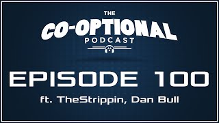 The Co-Optional Podcast Ep. 100 ft. Strippin & Dan Bull [strong language] - November 26, 2015
