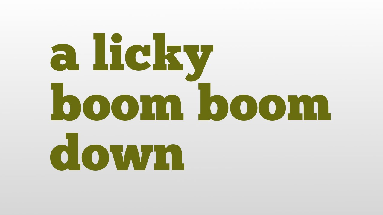 A Licky Boom Down Meaning And Pronunciation