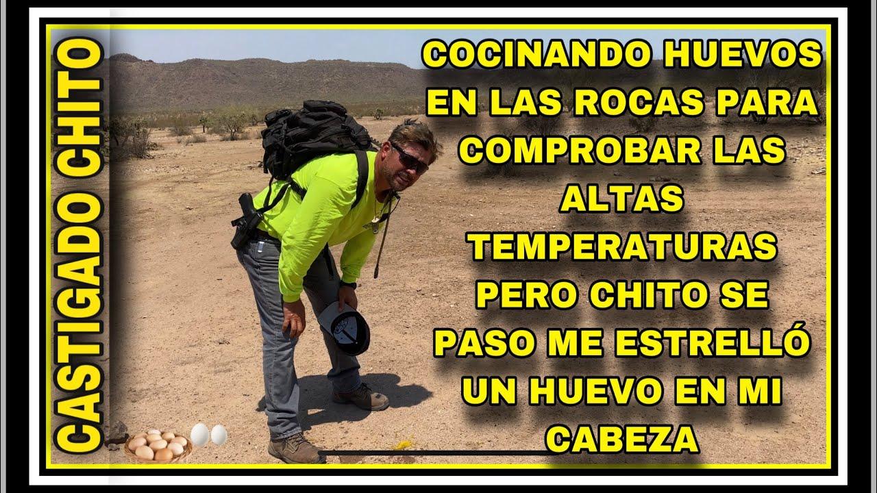 AVENTURA NUMERO 283 COCINANDO HUEVOS EN LAS ROCAS DEL DESIERTO CON LA PURA TEMPERATURA DEL DESIERTO
