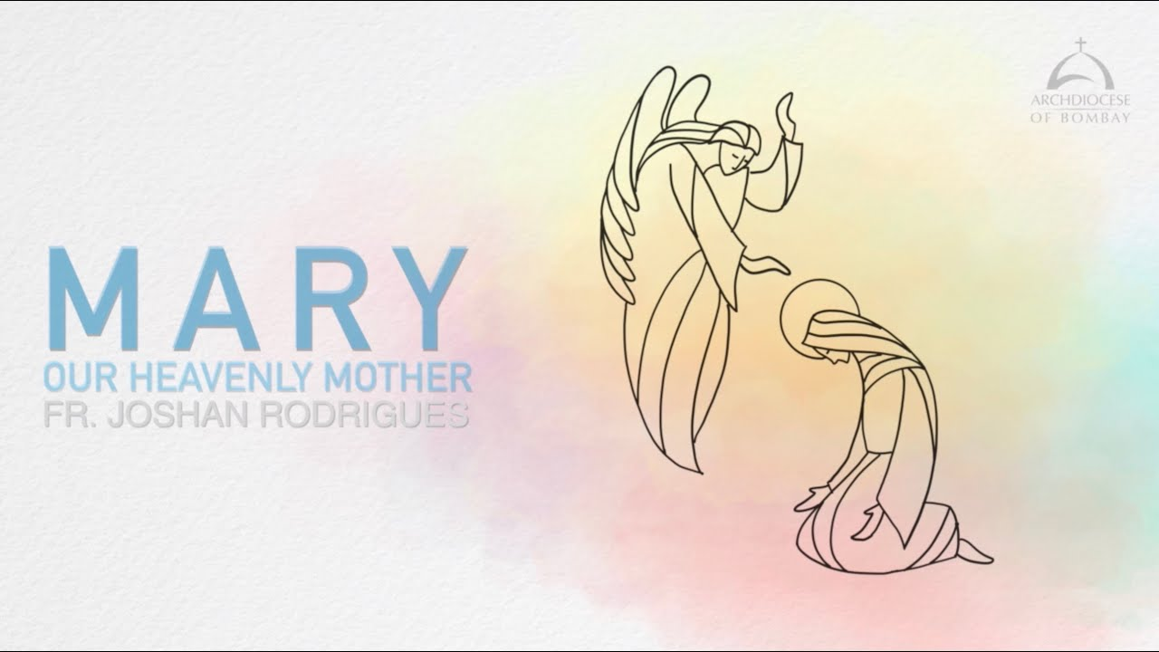 Archdiocese of Bombay - Mary - Our Heavenly Mother | Fr Joshan Rodrigues