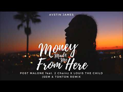 AVSTIN JAMES - Money Made Me From Here (Post Malone ft. 2 Chainz X Louis The Child, Sem & Tonton)