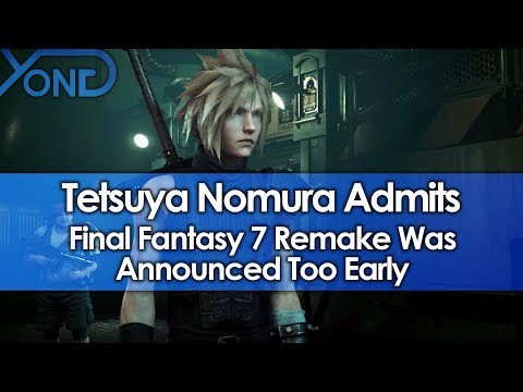 Tetsuya Nomura Admits Final Fantasy 7 Remake Was Announced Too Early