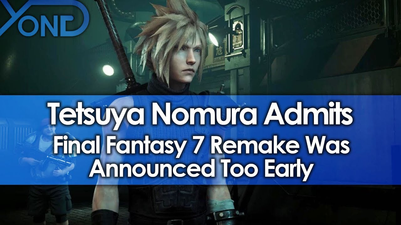 Tetsuya Nomura Admits Final Fantasy 7 Remake Was Announced Too Early