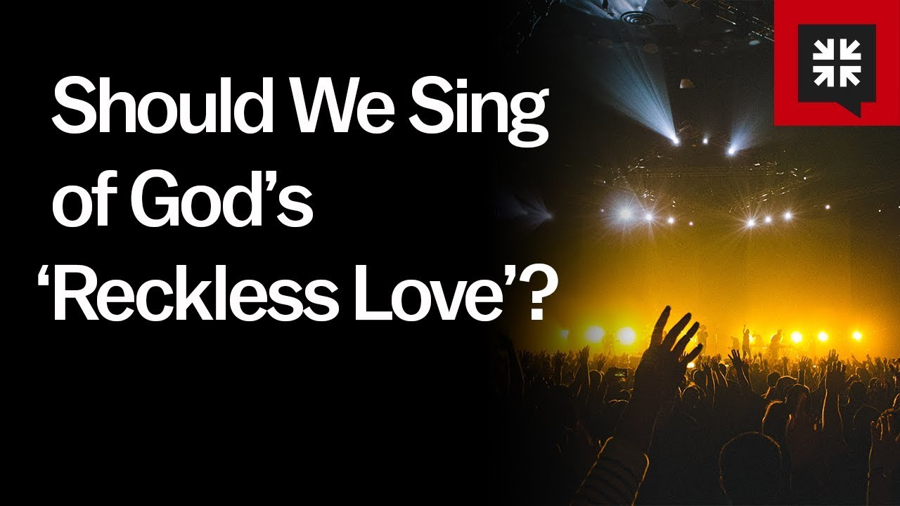 Should We Sing of God's 'Reckless Love'? // Ask Pastor John
