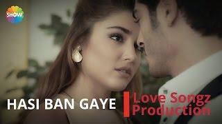 HASI BAN GAYE || REMAKE || Hamari Aduhri Kahani || HAYAT AND MURAT