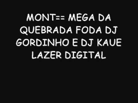 MONT== MEGA DA QUEBRADA FODA DJ GORDINHO E DJ KAUE LAZER DIGITAL