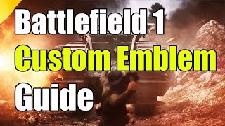 Battlefield 1 Custom Emblem Guide How to get a Custom Emblem Battlefield 1