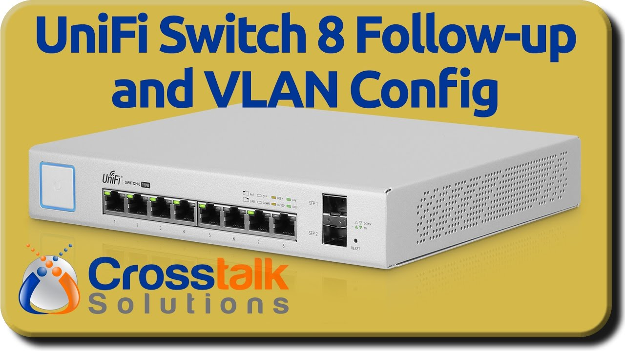Unifi Switch 8 Follow Up And Vlan Config Youtube 8p Switches Small Business Cisco Support Community