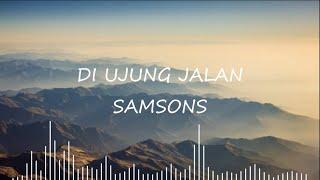 Samsons - Di Ujung Jalan (Lyrics) 🎵