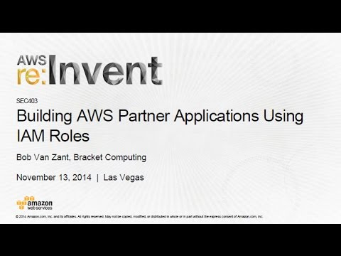 AWS re:Invent 2014 | (SEC403) Building AWS Partner Applications Using IAM Roles