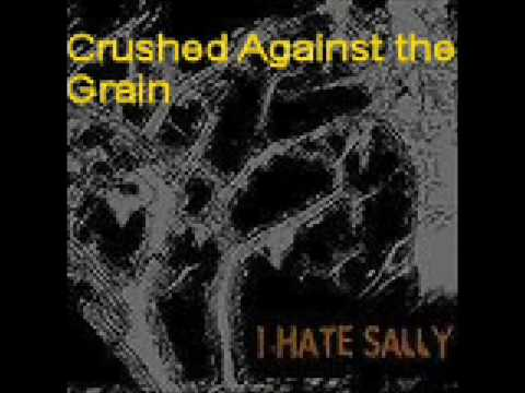 I Hate Sally - Crushed Against the Grain