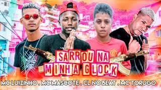 MC LUIZINHO, MC MASCOTE, CL NO BEAT FEAT. MC TORUGO - SARROU NA MINHA GLOCK - REMIX BREGA FUNK