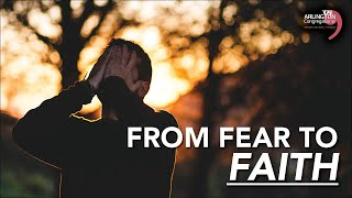 From Fear to Faith | February 14, 2021