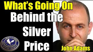 What's Going On Behind the Silver Price | John Adams