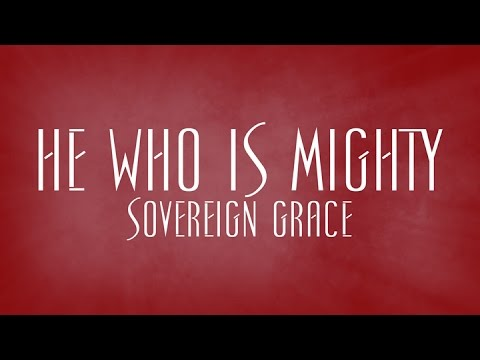 He Who Is Mighty - Sovereign Grace