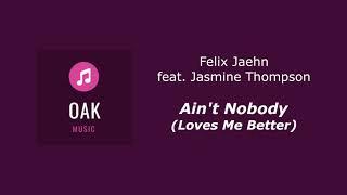 Felix Jaehn feat Jasmine Thompson - Ain't Nobody (Loves Me Better) (OAK MUSIC)