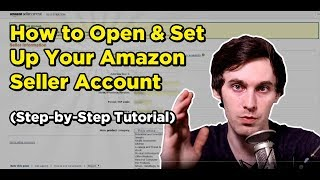 How to Open & Set Up Your Amazon Seller Account (Step-by-Step Tutorial)