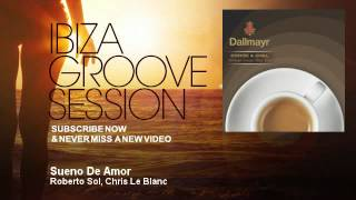 Roberto Sol, Chris Le Blanc - Sueno De Amor - IbizaGrooveSession