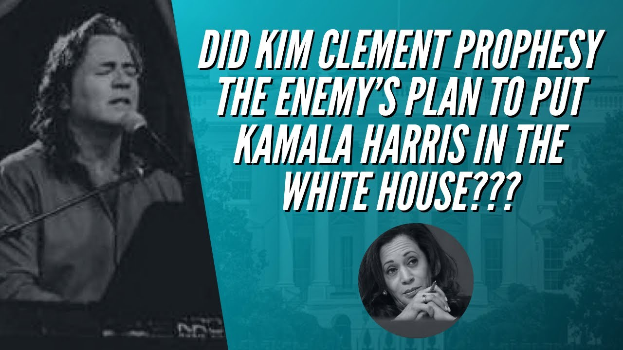 DID KIM CLEMENT PROPHESY THE ENEMY'S PLAN TO PUT KAMALA HARRIS IN THE WHITE HOUSE???