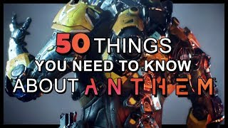Anthem - 50 things you need to know before you get hyped or write it off