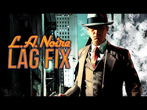 L.A NOIRE | LAG FIX