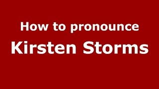 How to pronounce Kirsten Storms (American English/US)  - PronounceNames.com