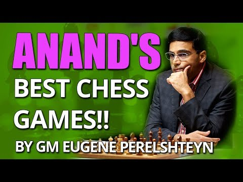 Anand's Best Chess Games 🏆 by GM Eugene Perelshteyn