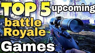 Top 5 upcoming battle royale games for android/ios 2019
