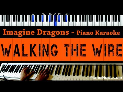 Imagine Dragons - Walking The Wire - Piano Karaoke / Sing Along / Cover with Lyrics