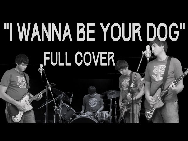"""""""I Wanna Be Your Dog"""" (Stooges Cover)"""
