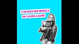 L'interview mobile de Laura Laune