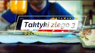 Wstawaki [43] Taktyki złego 3