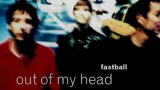 Fastball - Out Of My Head (LYRICS)