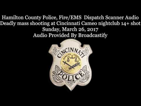 Dispatch Scanner Audio Deadly mass shooting at Cincinnati Cameo nightclub 14+ People shot