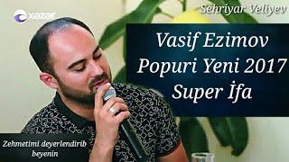 Vasif Ezimov popuri yeni 2017.Super ifa-Goturrem seni