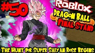 THE HUNT FOR SUPER SAIYAN ROSE BEGINS! | Roblox: Dragon Ball Final Stand - Episode 50