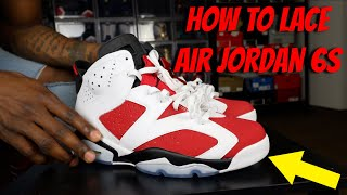 HOW TO LACE AIR JORDAN 6's (3 WAYS w/ ON FEET)   FEATURING CARMINES