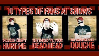 10 types of fans at shows