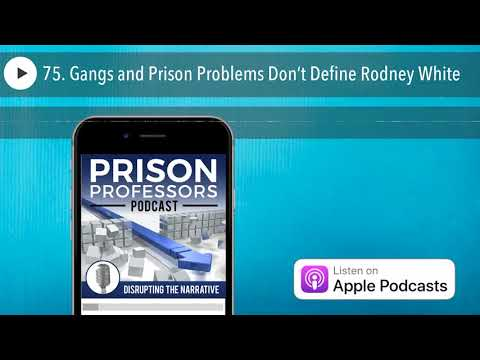 75. Gangs and Prison Problems Don't Define Rodney White