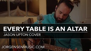 Every Table Is An Altar - Jason Upton Cover