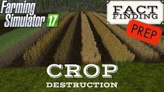 CROP DESTRUCTION | Fact Finding Prep | Farming Simulator 17