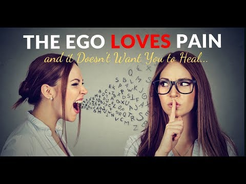 The Ego Loves Pain And It Doesn't Want You To Heal