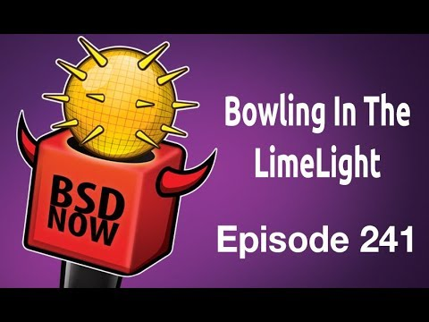 Bowling in the LimeLight | BSD Now 241