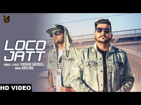 LOCO JATT | Yudhvir Shergill | Ravi RBS | Rahul Dutta | Latest Punjabi Songs 2018