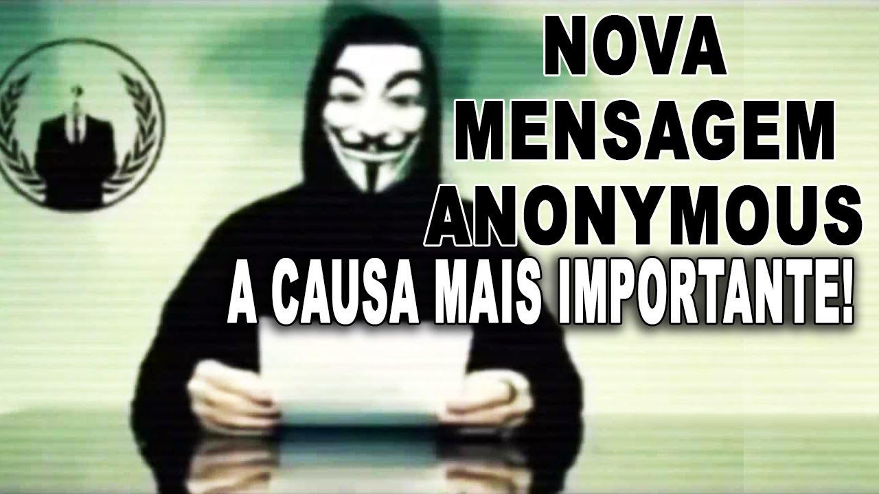 Nova Mensagem Anonymous - A CAUSA MAIS IMPORTANTE!